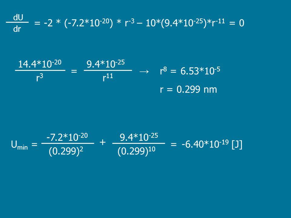 = -2 * (-7.2*10-20) * r-3 – 10*(9.4*10-25)*r-11 = 0