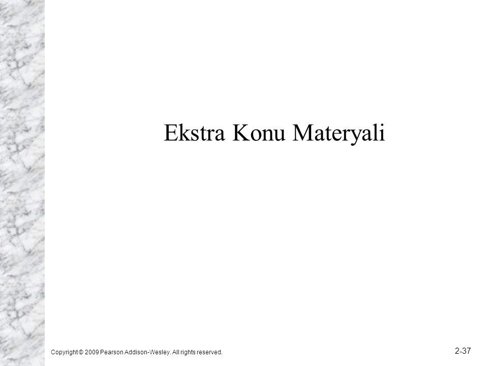 Ekstra Konu Materyali Copyright © 2009 Pearson Addison-Wesley. All rights reserved.