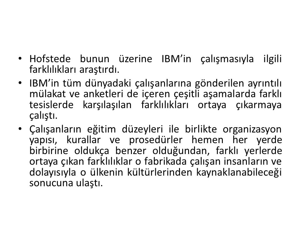 Hofstede bunun üzerine IBM'in çalışmasıyla ilgili farklılıkları araştırdı.