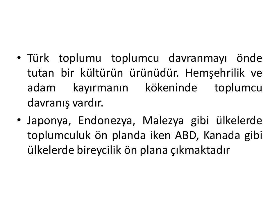 Türk toplumu toplumcu davranmayı önde tutan bir kültürün ürünüdür