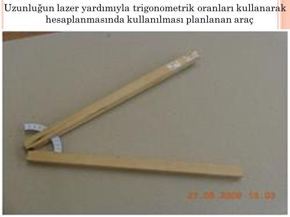Uzunluğun lazer yardımıyla trigonometrik oranları kullanarak hesaplanmasında kullanılması planlanan araç