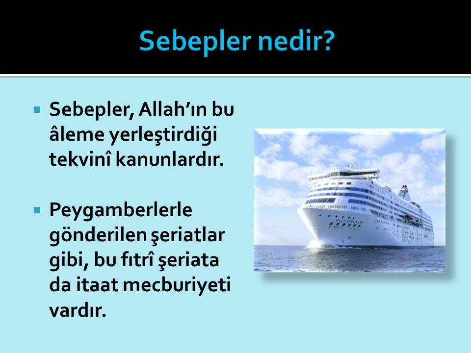 Sebepler nedir Sebepler, Allah'ın bu âleme yerleştirdiği tekvinî kanunlardır.