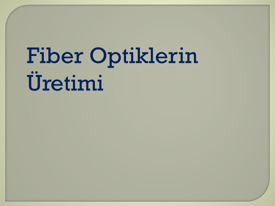Fiber Optiklerin Üretimi