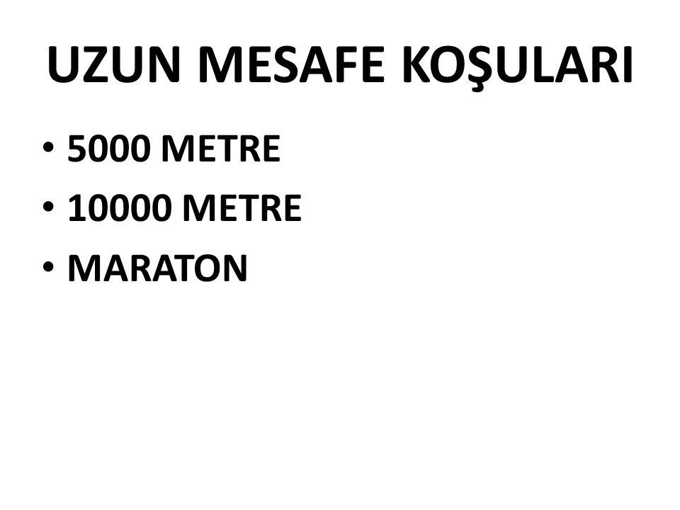 UZUN MESAFE KOŞULARI 5000 METRE 10000 METRE MARATON