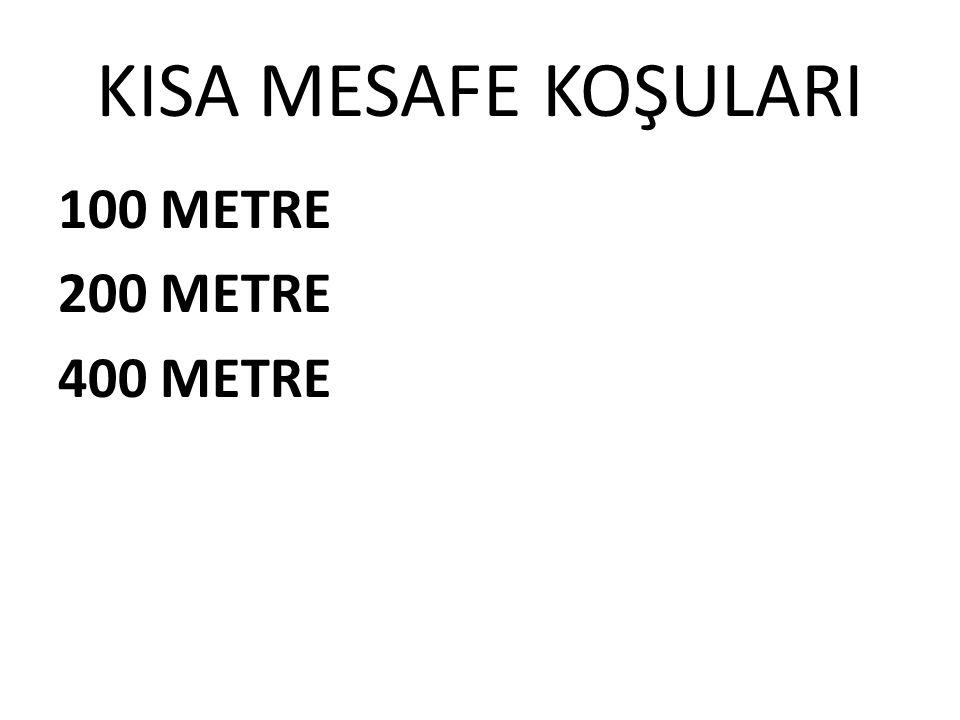 KISA MESAFE KOŞULARI 100 METRE 200 METRE 400 METRE
