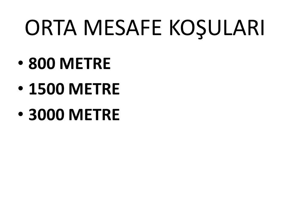 ORTA MESAFE KOŞULARI 800 METRE 1500 METRE 3000 METRE
