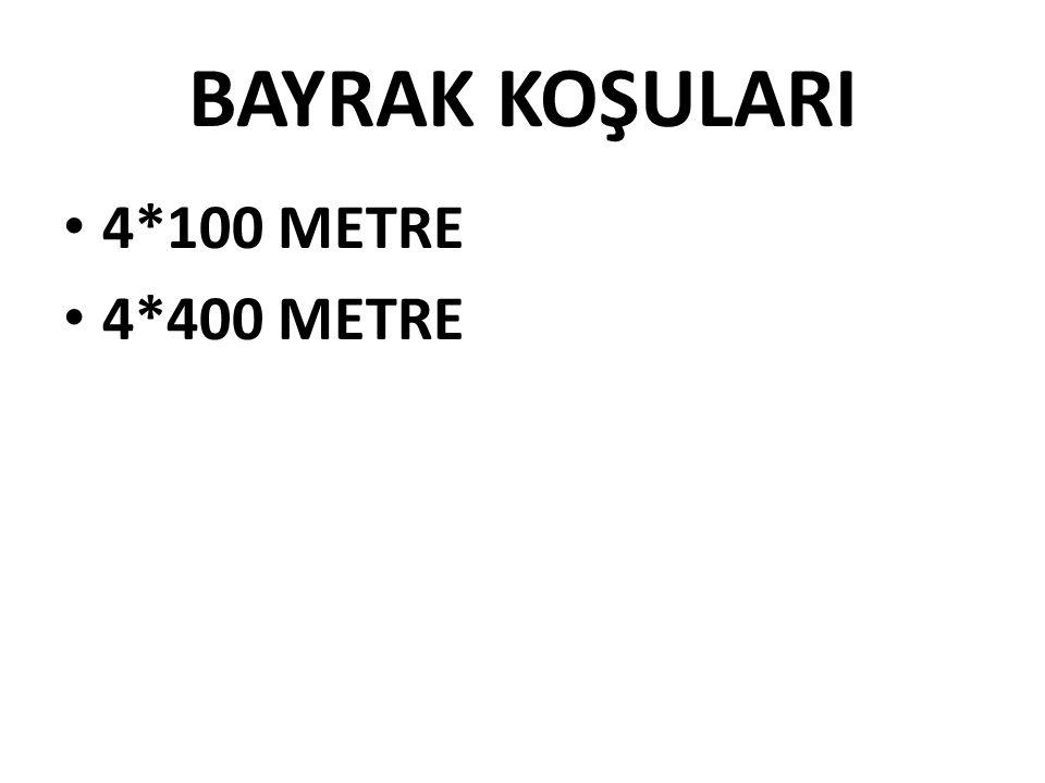 BAYRAK KOŞULARI 4*100 METRE 4*400 METRE