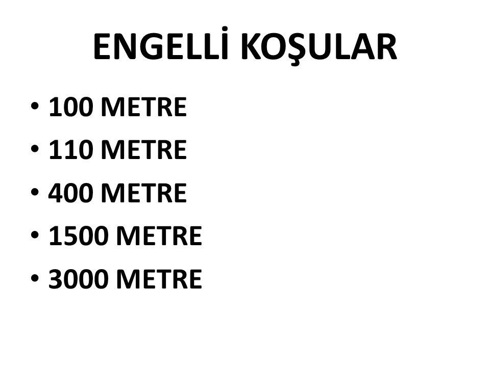 ENGELLİ KOŞULAR 100 METRE 110 METRE 400 METRE 1500 METRE 3000 METRE