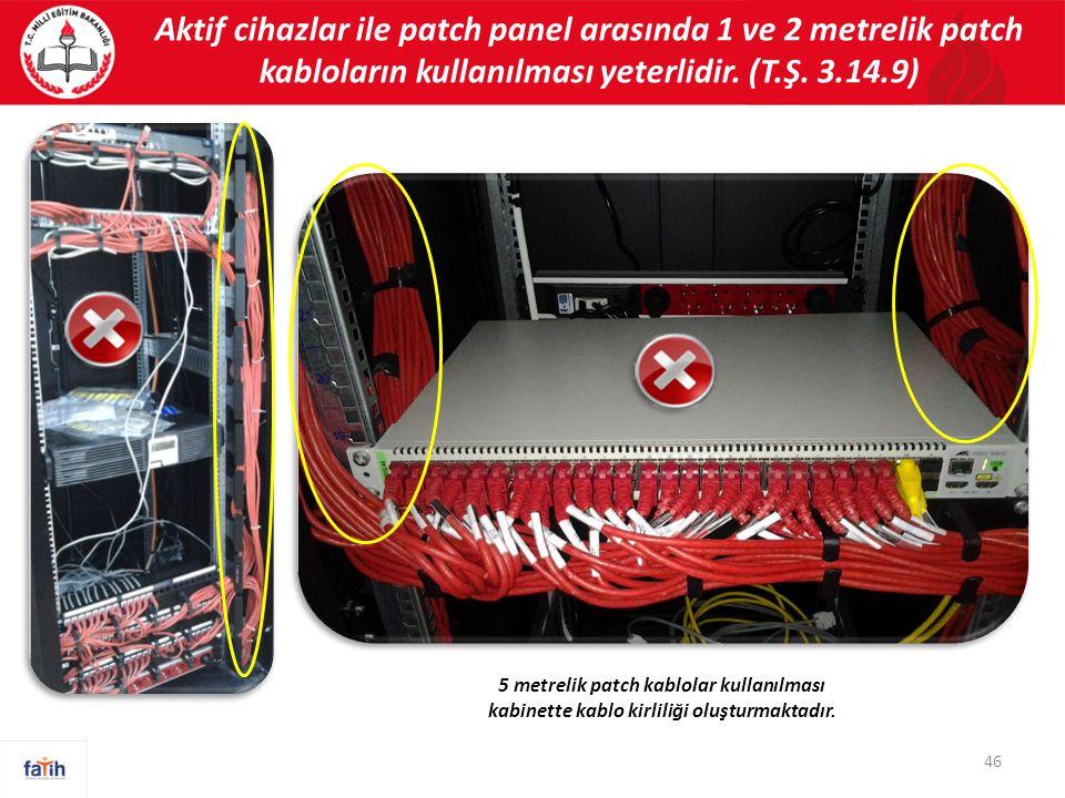 Aktif cihazlar ile patch panel arasında 1 ve 2 metrelik patch kabloların kullanılması yeterlidir. (T.Ş. 3.14.9)
