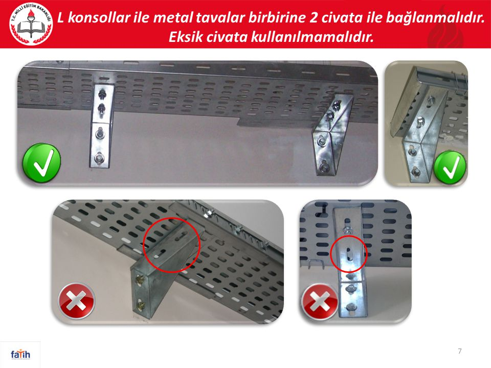 L konsollar ile metal tavalar birbirine 2 civata ile bağlanmalıdır