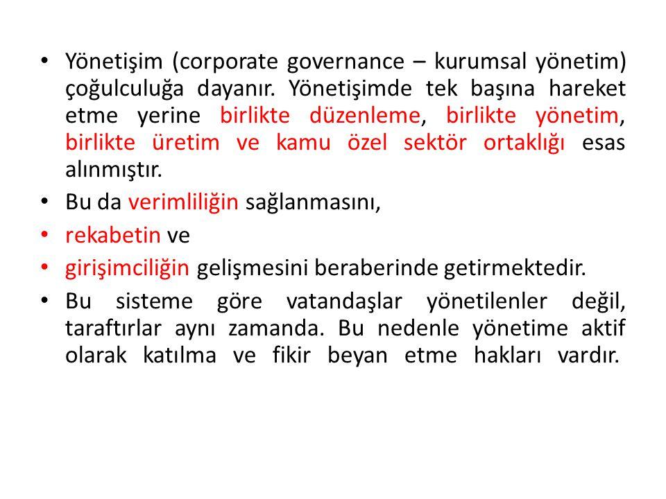 Yönetişim (corporate governance – kurumsal yönetim) çoğulculuğa dayanır. Yönetişimde tek başına hareket etme yerine birlikte düzenleme, birlikte yönetim, birlikte üretim ve kamu özel sektör ortaklığı esas alınmıştır.