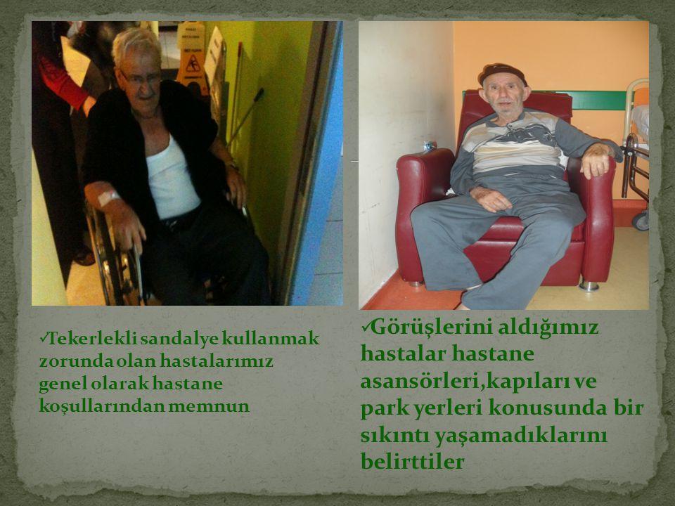 Tekerlekli sandalye kullanmak zorunda olan hastalarımız genel olarak hastane koşullarından memnun