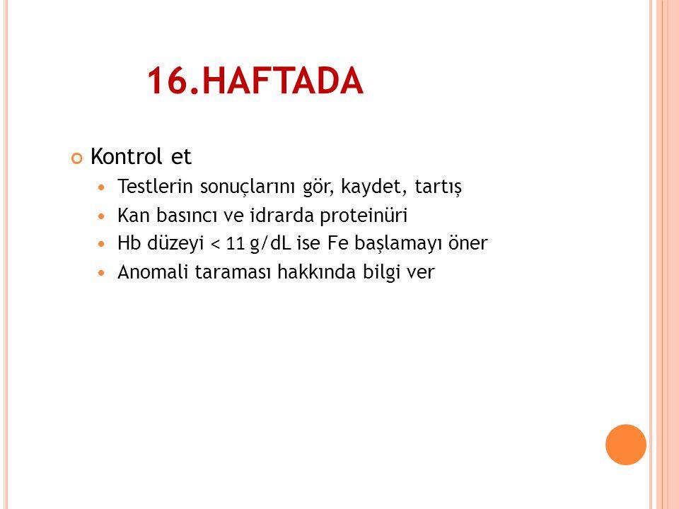 16.HAFTADA Kontrol et Testlerin sonuçlarını gör, kaydet, tartış