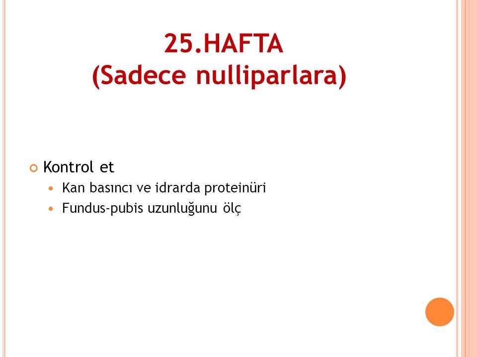 25.HAFTA (Sadece nulliparlara)