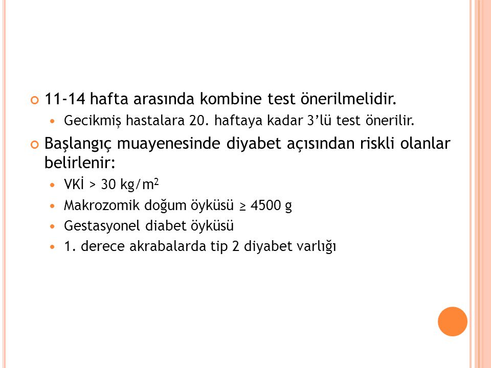 11-14 hafta arasında kombine test önerilmelidir.
