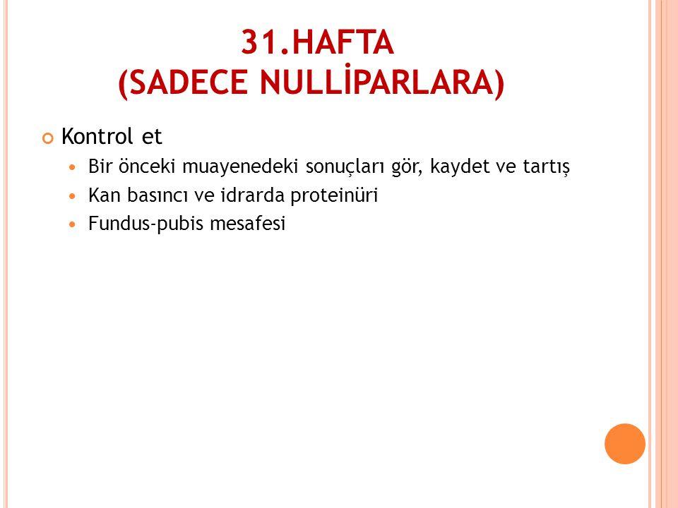 31.HAFTA (SADECE NULLİPARLARA)