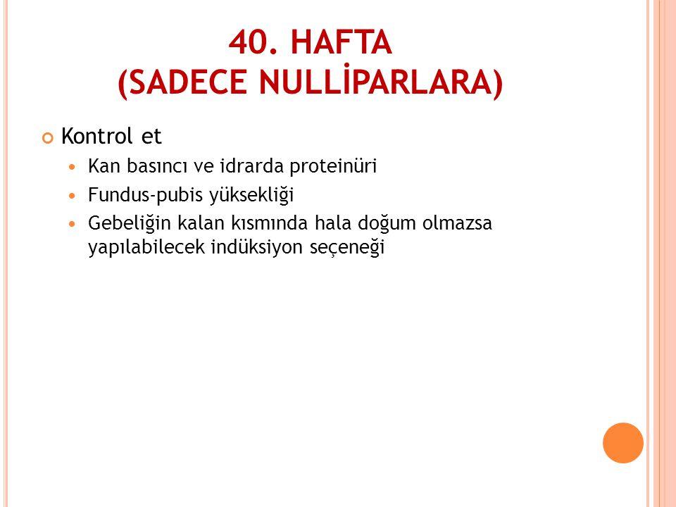 40. HAFTA (SADECE NULLİPARLARA)