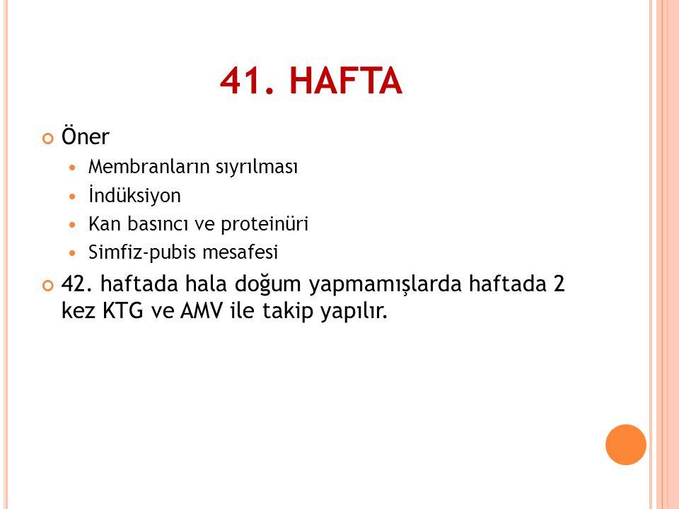 41. HAFTA Öner. Membranların sıyrılması. İndüksiyon. Kan basıncı ve proteinüri. Simfiz-pubis mesafesi.