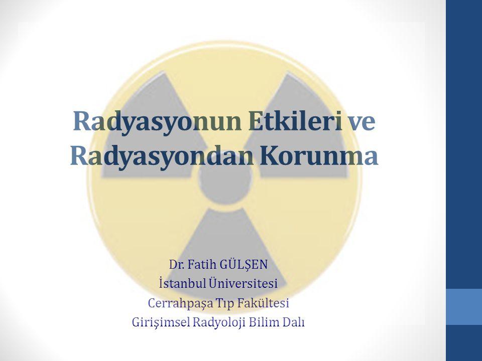 Radyasyonun Etkileri ve Radyasyondan Korunma