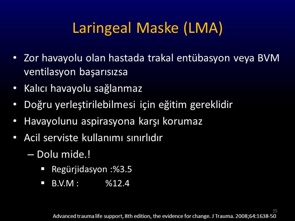 Laringeal Maske (LMA) Zor havayolu olan hastada trakal entübasyon veya BVM ventilasyon başarısızsa.