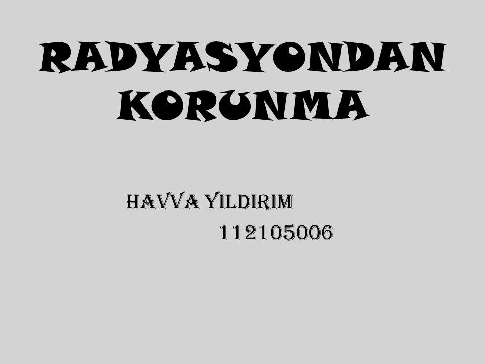 RADYASYONDAN KORUNMA HAVVA YILDIRIM 112105006