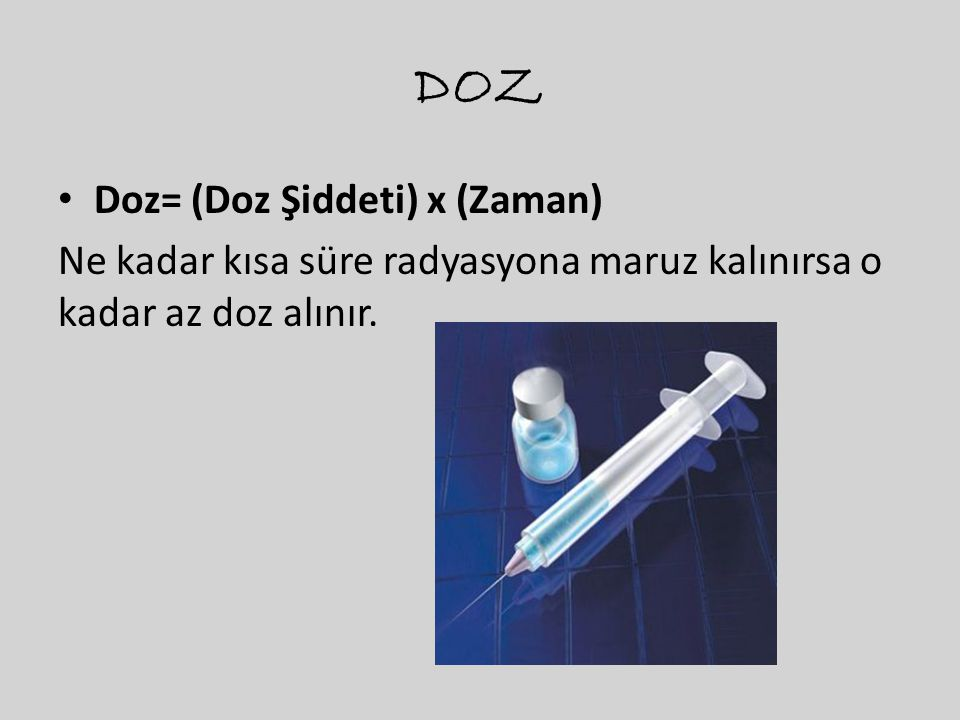 DOZ Doz= (Doz Şiddeti) x (Zaman)