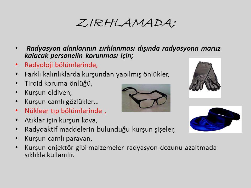 ZIRHLAMADA; Radyasyon alanlarının zırhlanması dışında radyasyona maruz kalacak personelin korunması için;