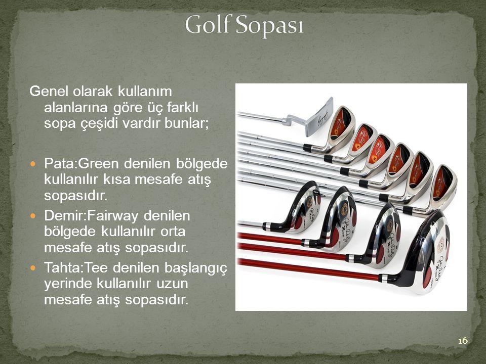Golf Sopası Genel olarak kullanım alanlarına göre üç farklı sopa çeşidi vardır bunlar;