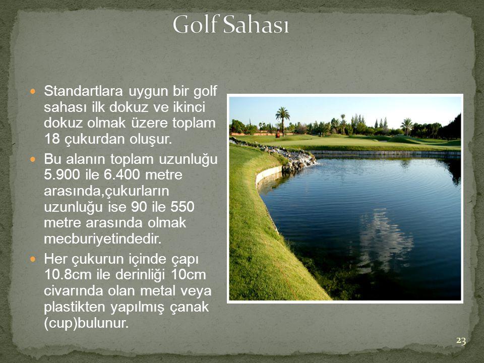 Golf Sahası Standartlara uygun bir golf sahası ilk dokuz ve ikinci dokuz olmak üzere toplam 18 çukurdan oluşur.