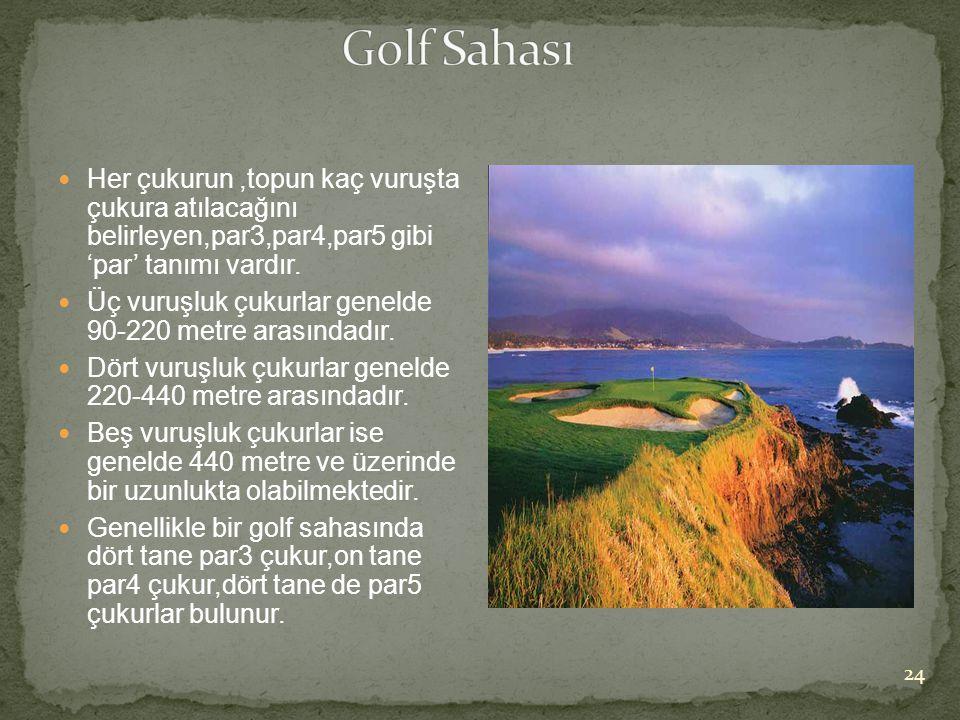 Golf Sahası Her çukurun ,topun kaç vuruşta çukura atılacağını belirleyen,par3,par4,par5 gibi 'par' tanımı vardır.