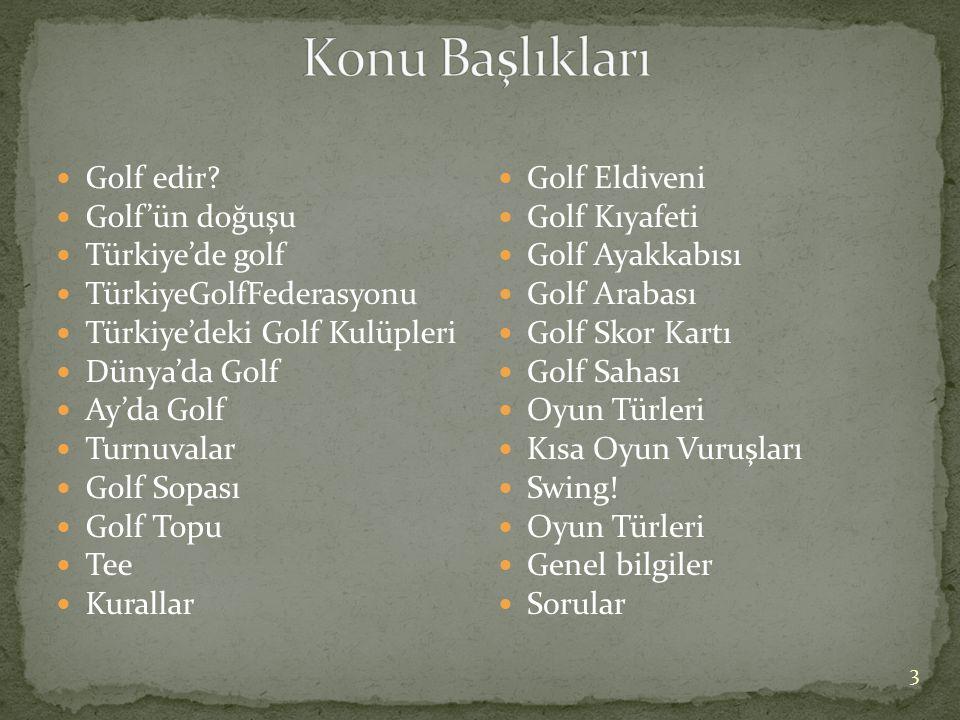 Konu Başlıkları Golf edir Golf'ün doğuşu Türkiye'de golf