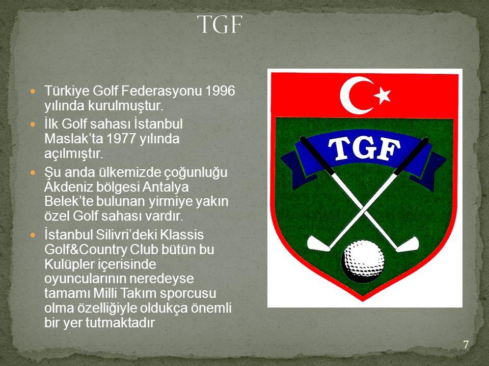 TGF Türkiye Golf Federasyonu 1996 yılında kurulmuştur.