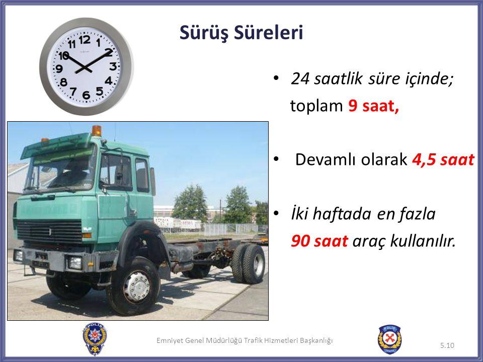Sürüş Süreleri 24 saatlik süre içinde; toplam 9 saat,