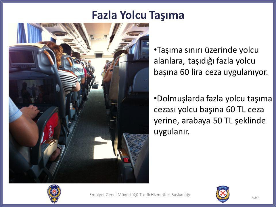 Fazla Yolcu Taşıma Taşıma sınırı üzerinde yolcu alanlara, taşıdığı fazla yolcu başına 60 lira ceza uygulanıyor.