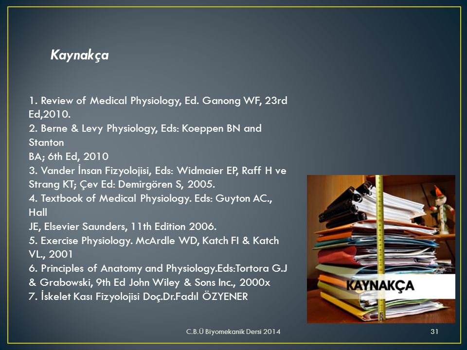 Kaynakça 1. Review of Medical Physiology, Ed. Ganong WF, 23rd Ed,2010.