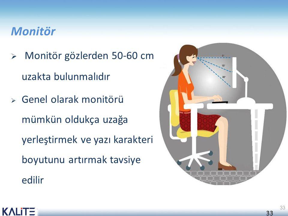 Monitör gözlerden 50-60 cm uzakta bulunmalıdır