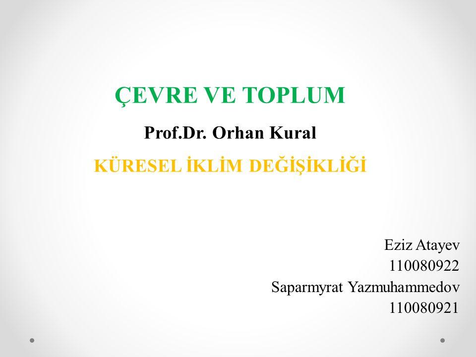 ÇEVRE VE TOPLUM Prof.Dr. Orhan Kural KÜRESEL İKLİM DEĞİŞİKLİĞİ