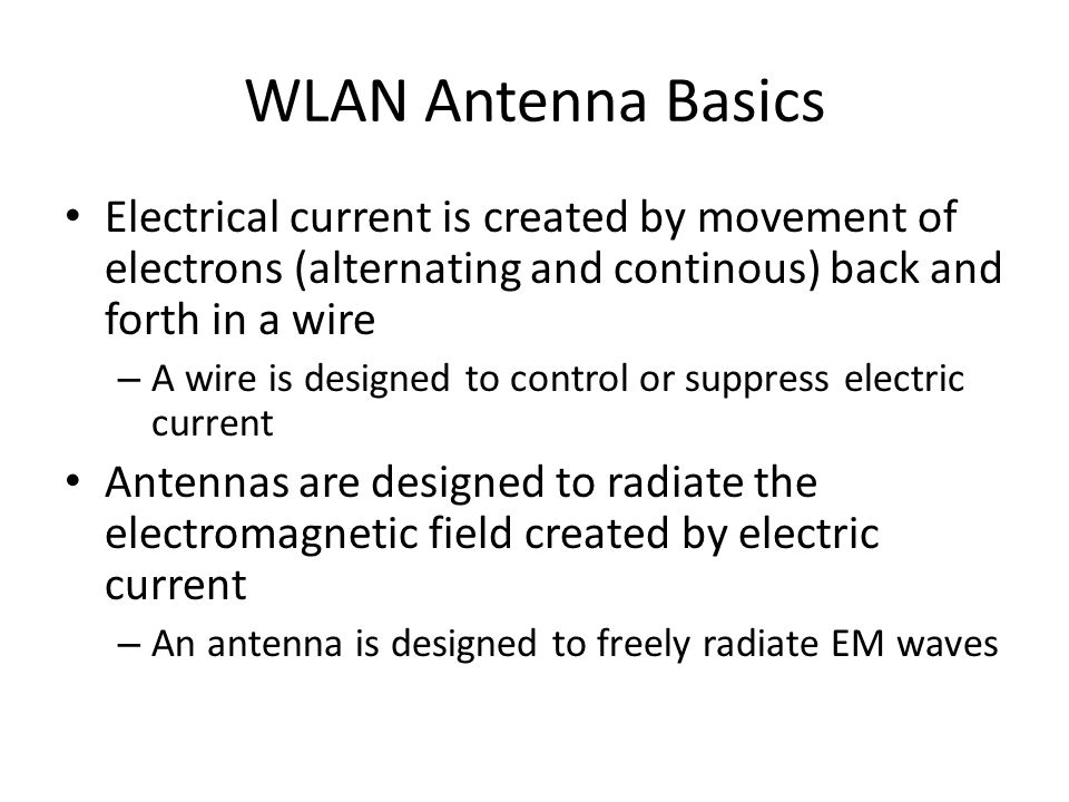 WLAN Antenna Basics Electrical current is created by movement of electrons (alternating and continous) back and forth in a wire.