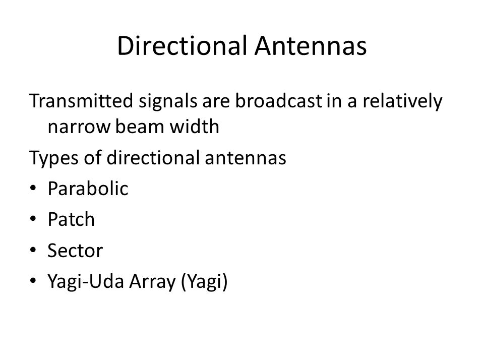 Directional Antennas Transmitted signals are broadcast in a relatively narrow beam width. Types of directional antennas.