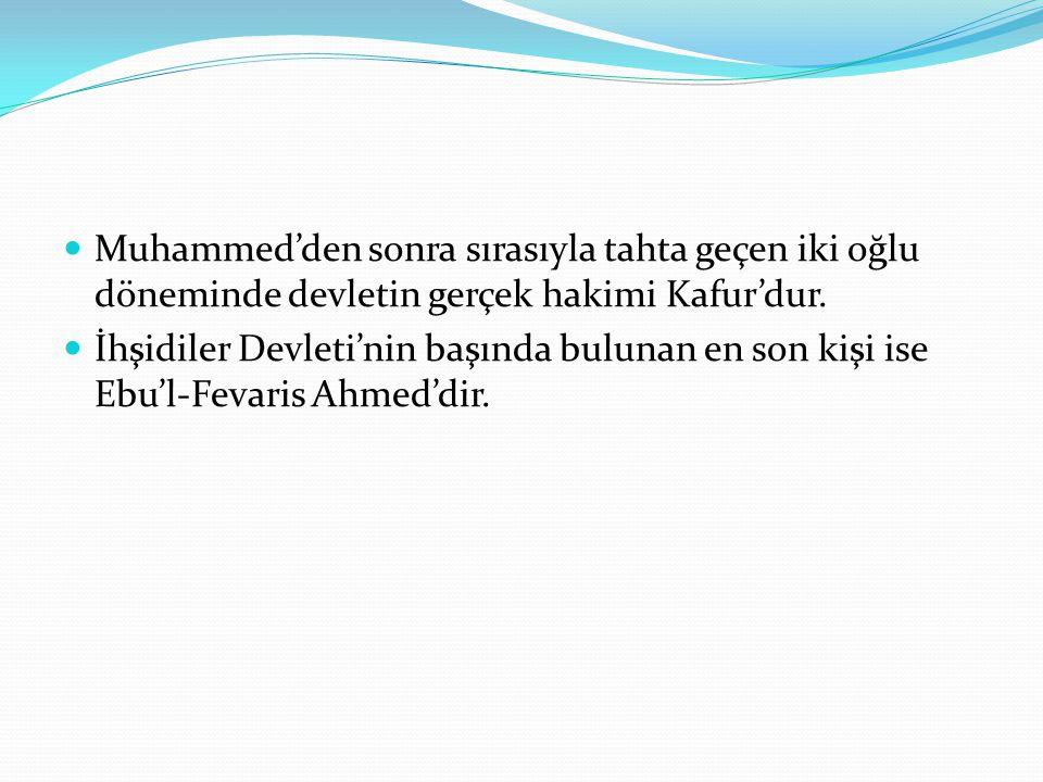 Muhammed'den sonra sırasıyla tahta geçen iki oğlu döneminde devletin gerçek hakimi Kafur'dur.