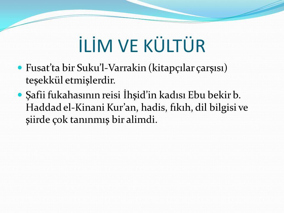 İLİM VE KÜLTÜR Fusat'ta bir Suku'l-Varrakin (kitapçılar çarşısı) teşekkül etmişlerdir.