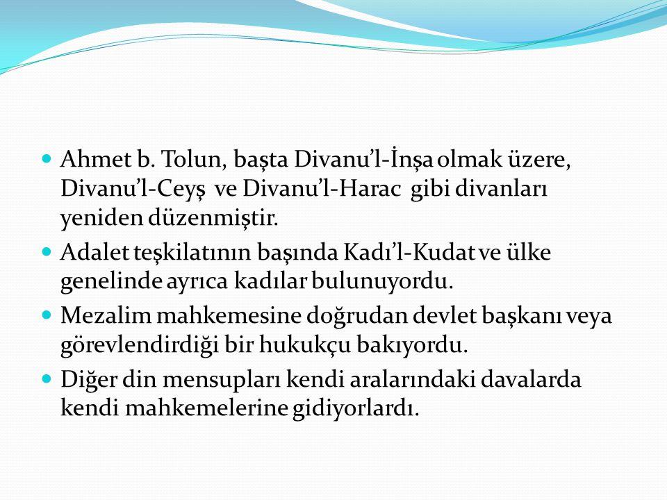 Ahmet b. Tolun, başta Divanu'l-İnşa olmak üzere, Divanu'l-Ceyş ve Divanu'l-Harac gibi divanları yeniden düzenmiştir.