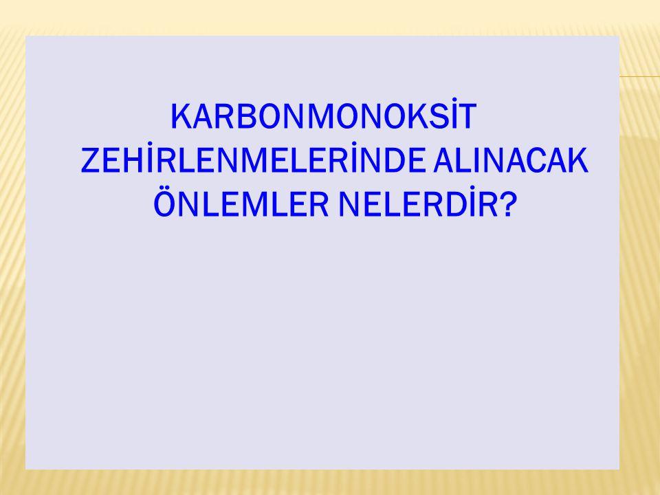 KARBONMONOKSİT ZEHİRLENMELERİNDE ALINACAK ÖNLEMLER NELERDİR