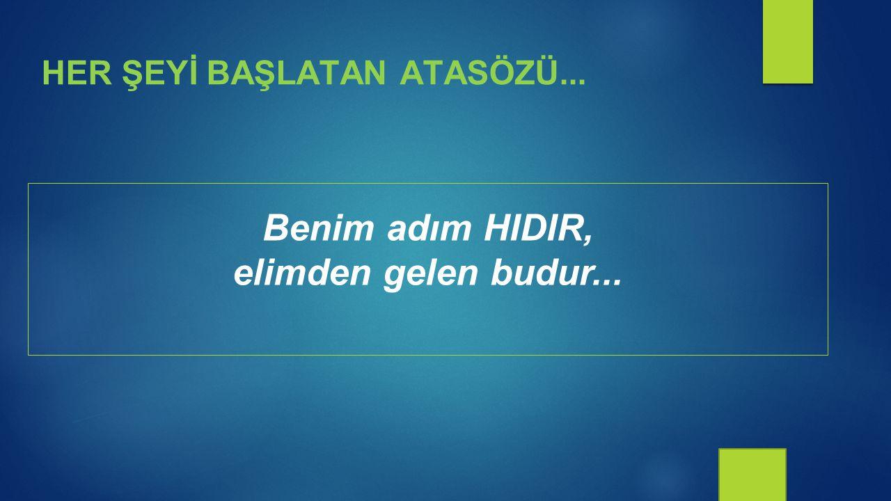 Benim adım HIDIR, elimden gelen budur...
