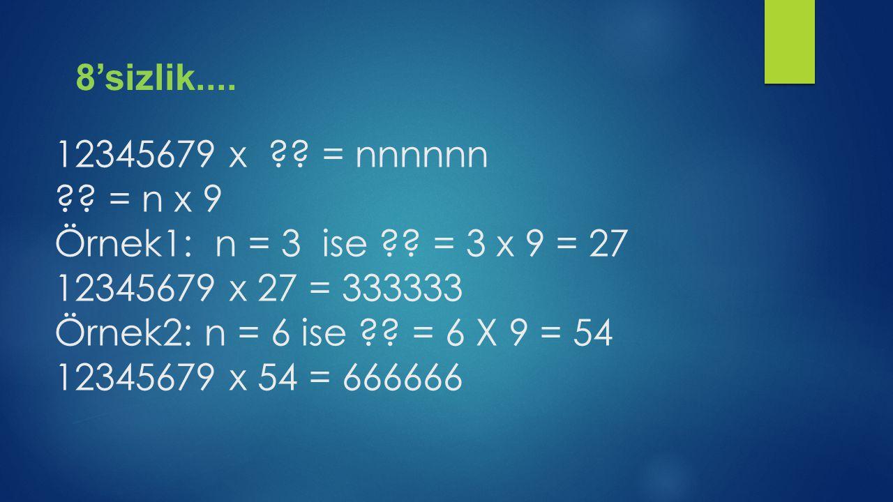 12345679 x. = nnnnnn. = n x 9 Örnek1: n = 3 ise