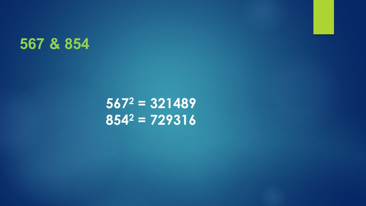 567 & 854 5672 = 321489 8542 = 729316