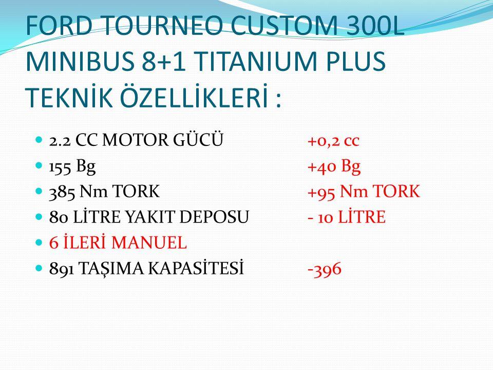 FORD TOURNEO CUSTOM 300L MINIBUS 8+1 TITANIUM PLUS TEKNİK ÖZELLİKLERİ :