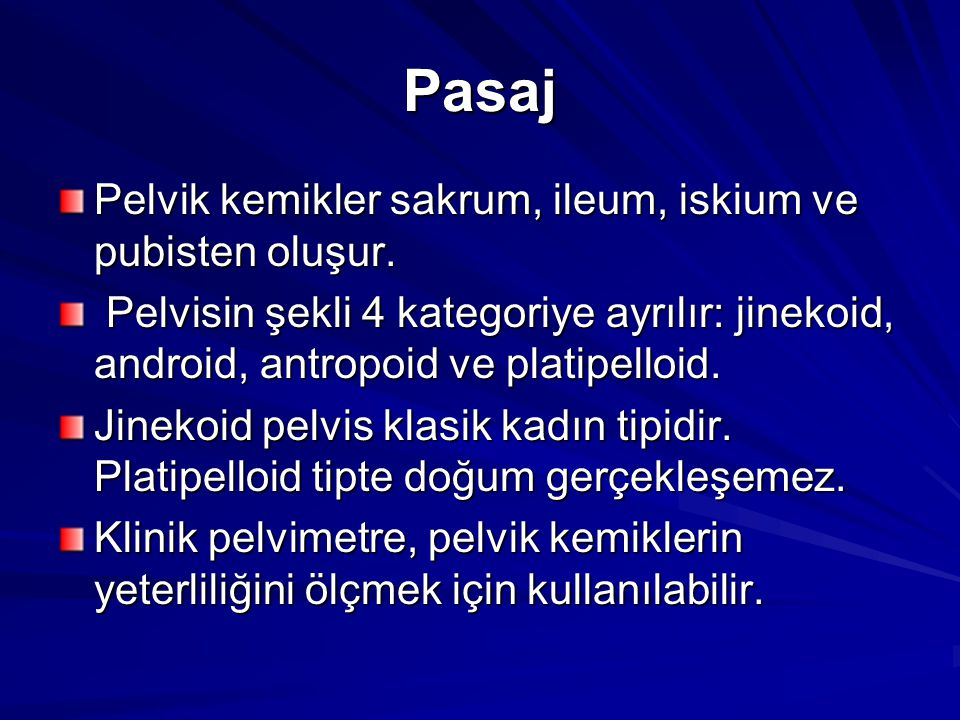 Pasaj Pelvik kemikler sakrum, ileum, iskium ve pubisten oluşur.