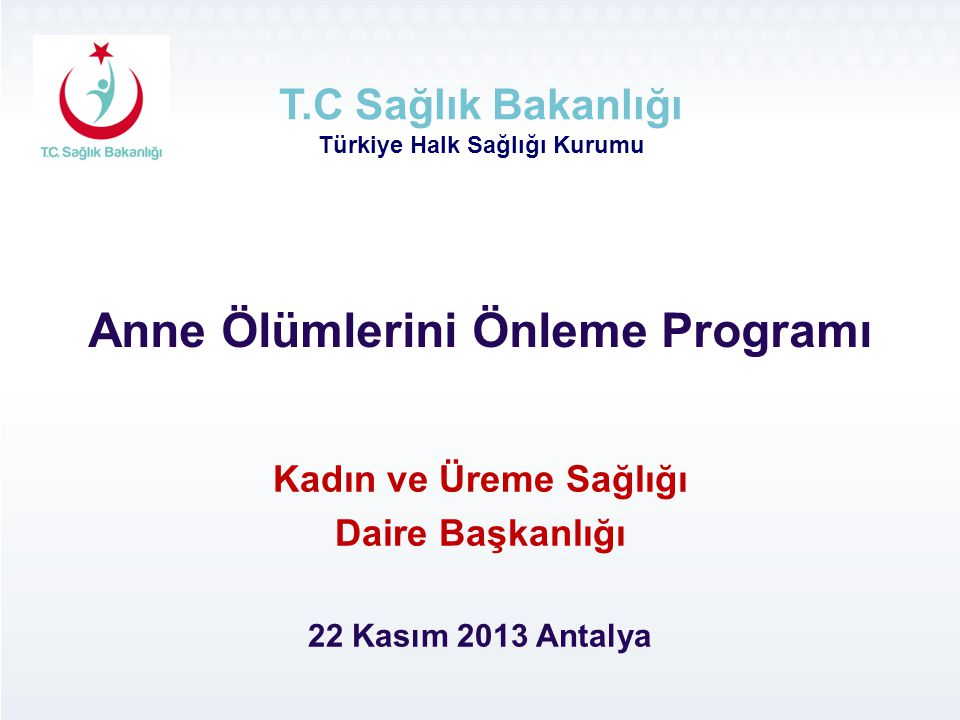 Kadın ve Üreme Sağlığı Daire Başkanlığı 22 Kasım 2013 Antalya