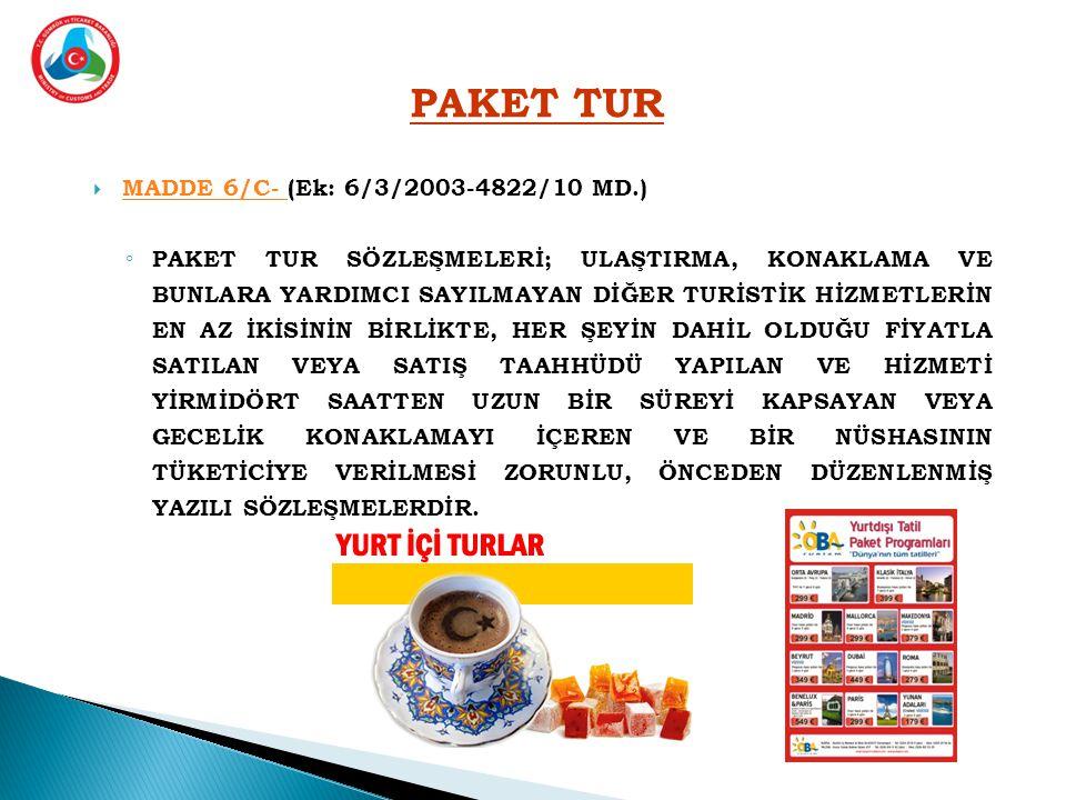 PAKET TUR MADDE 6/C- (Ek: 6/3/2003-4822/10 MD.)